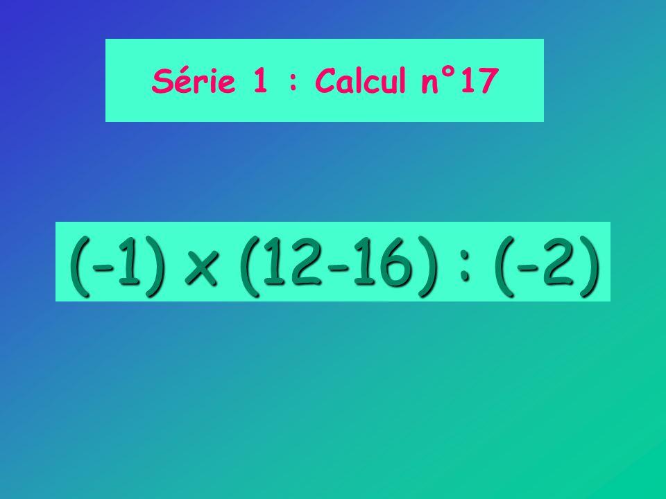 (-1) x (12-16) : (-2) Série 1 : Calcul n°17