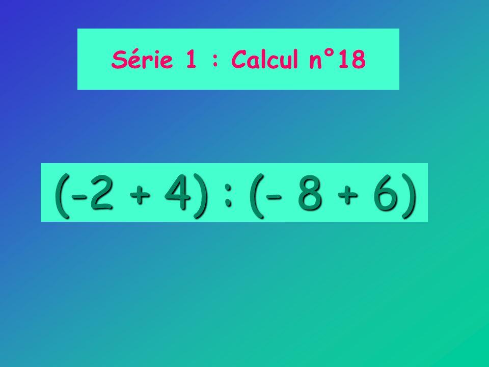 (-2 + 4) : (- 8 + 6) Série 1 : Calcul n°18
