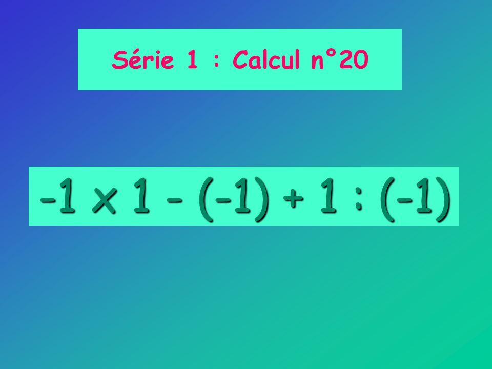 -1 x 1 - (-1) + 1 : (-1) Série 1 : Calcul n°20