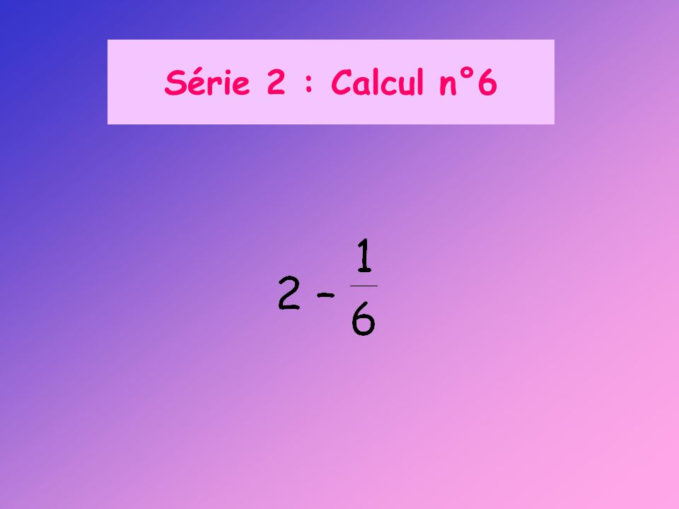 Série 2 : Calcul n°6