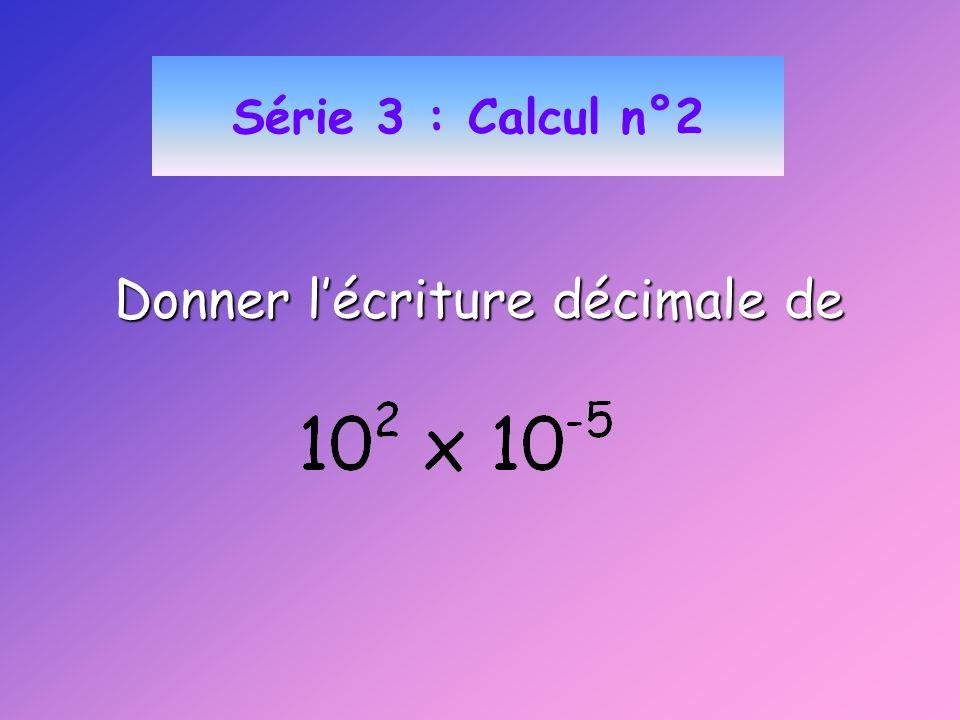 Série 3 : Calcul n°2 Donner lécriture décimale de