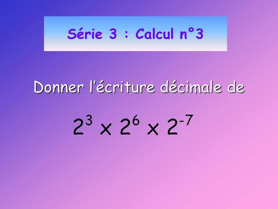 Série 3 : Calcul n°3 Donner lécriture décimale de
