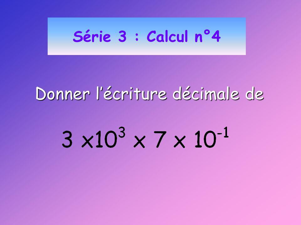 Série 3 : Calcul n°4 Donner lécriture décimale de