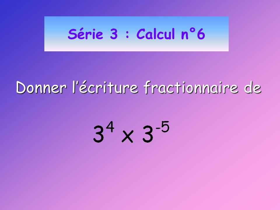 Série 3 : Calcul n°6 Donner lécriture fractionnaire de