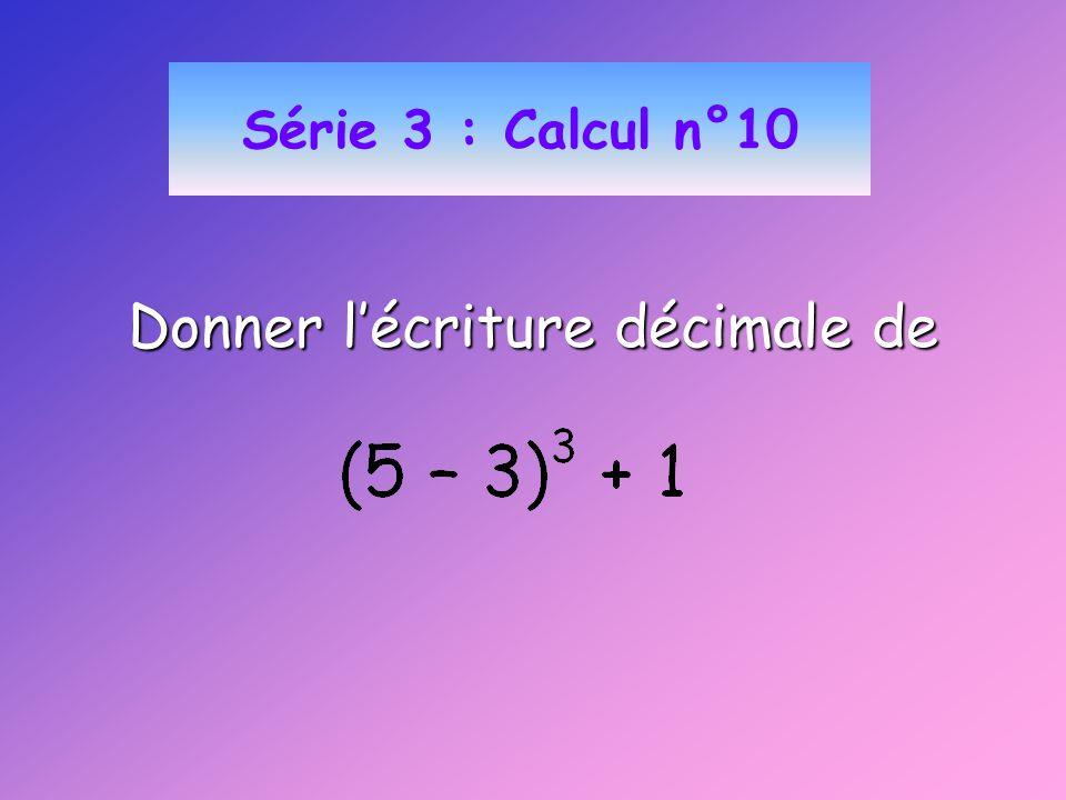Série 3 : Calcul n°10 Donner lécriture décimale de