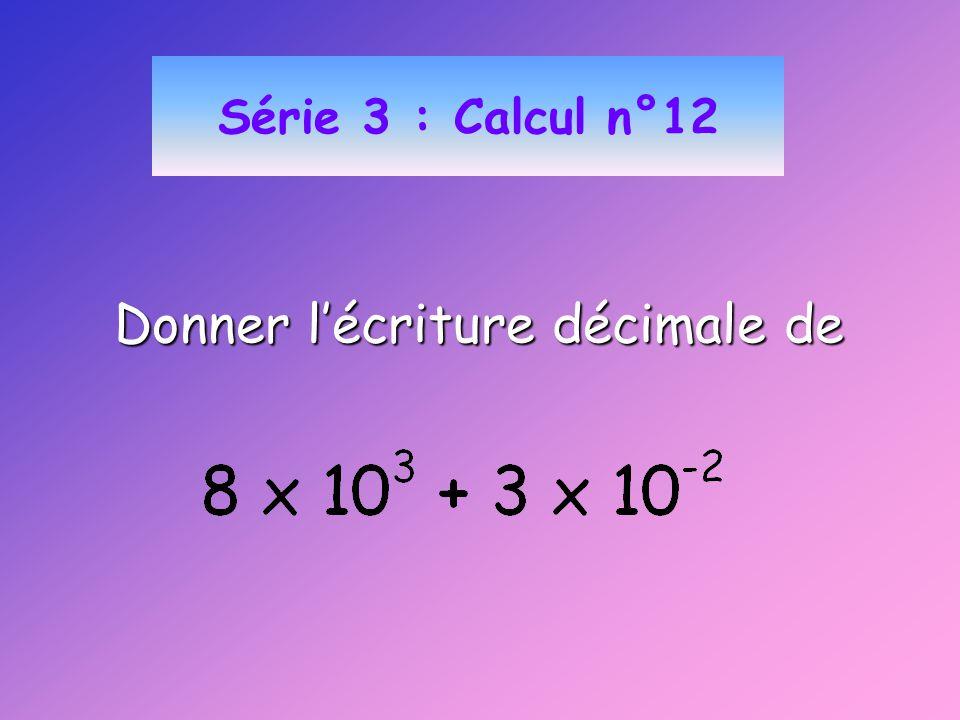 Série 3 : Calcul n°12 Donner lécriture décimale de