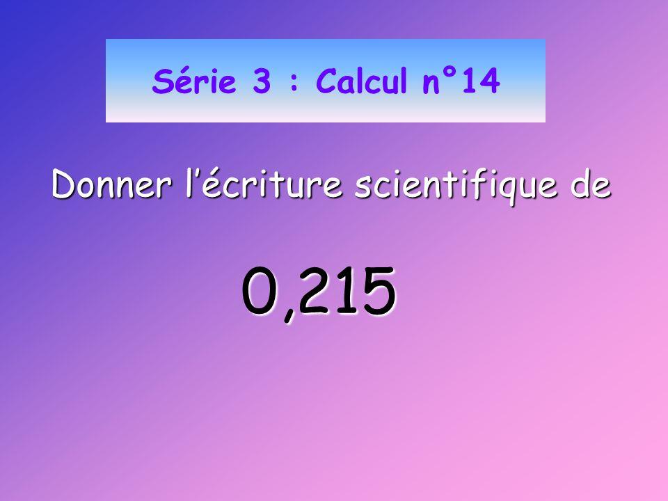 Série 3 : Calcul n°14 Donner lécriture scientifique de 0,215