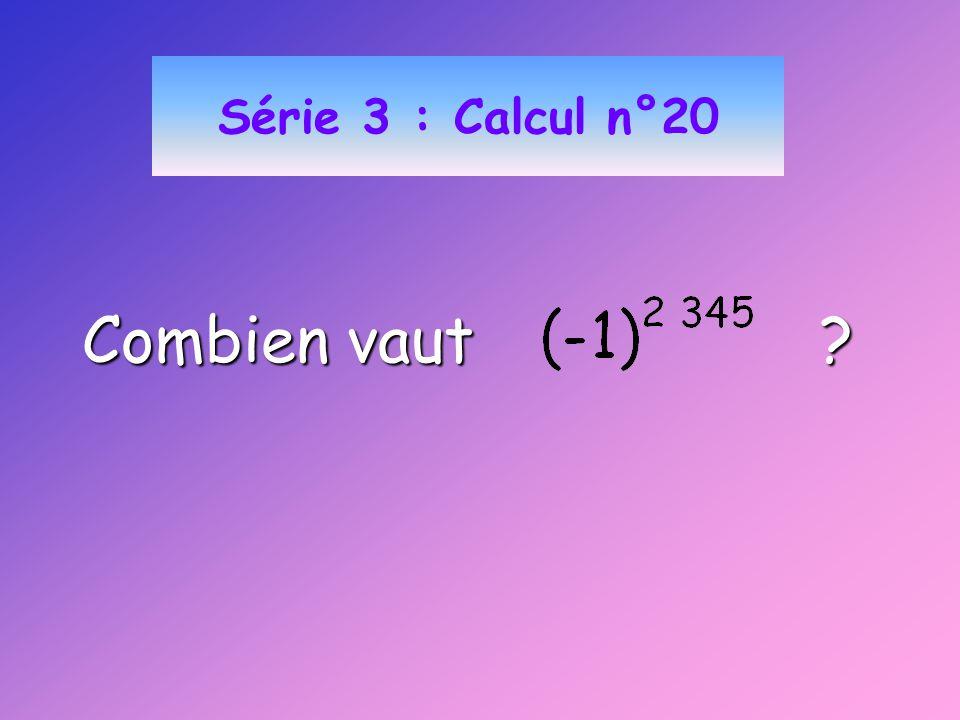 Série 3 : Calcul n°20 Combien vaut ?