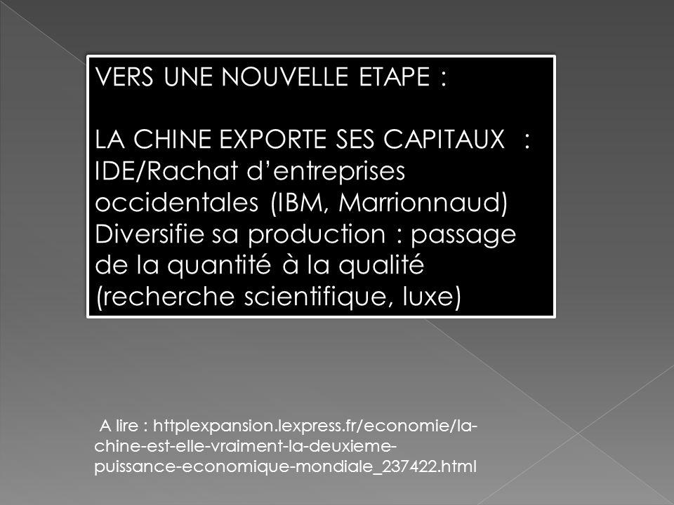 VERS UNE NOUVELLE ETAPE : LA CHINE EXPORTE SES CAPITAUX : IDE/Rachat dentreprises occidentales (IBM, Marrionnaud) Diversifie sa production : passage d