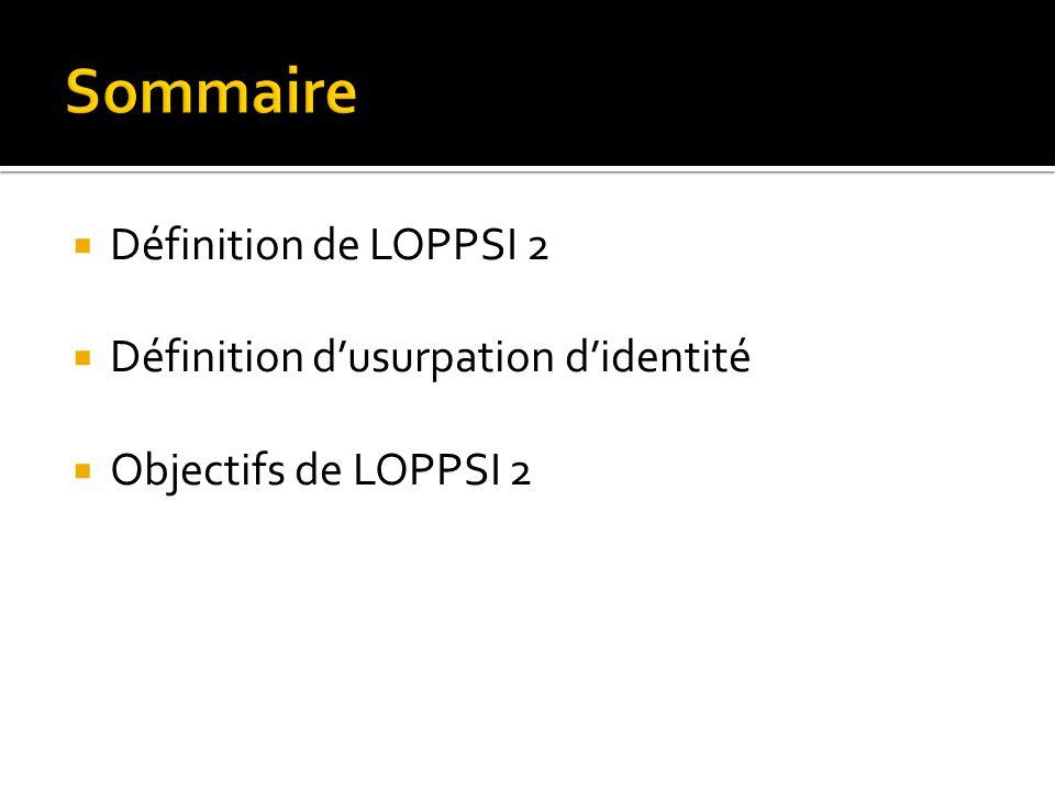 Définition de LOPPSI 2 Définition dusurpation didentité Objectifs de LOPPSI 2