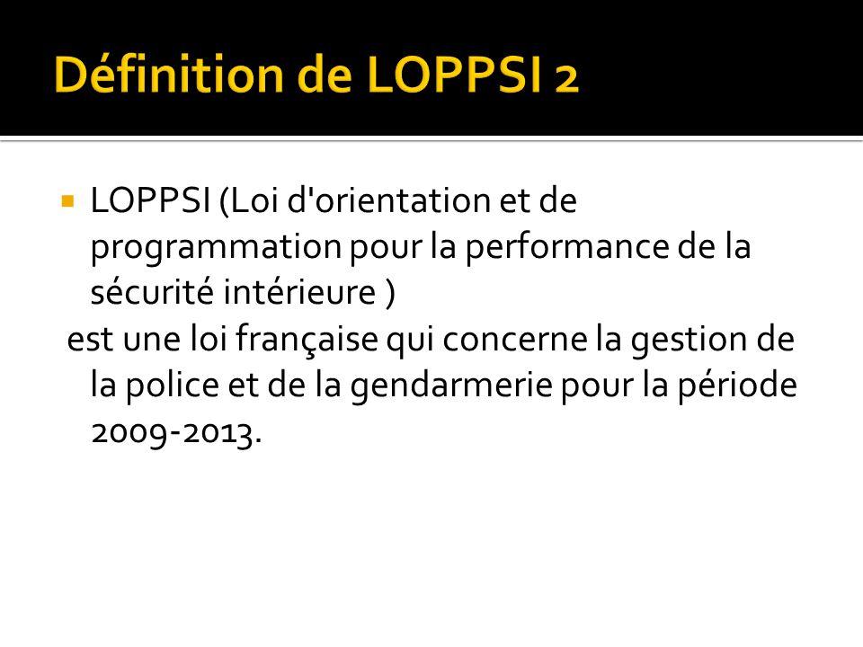LOPPSI (Loi d'orientation et de programmation pour la performance de la sécurité intérieure ) est une loi française qui concerne la gestion de la poli
