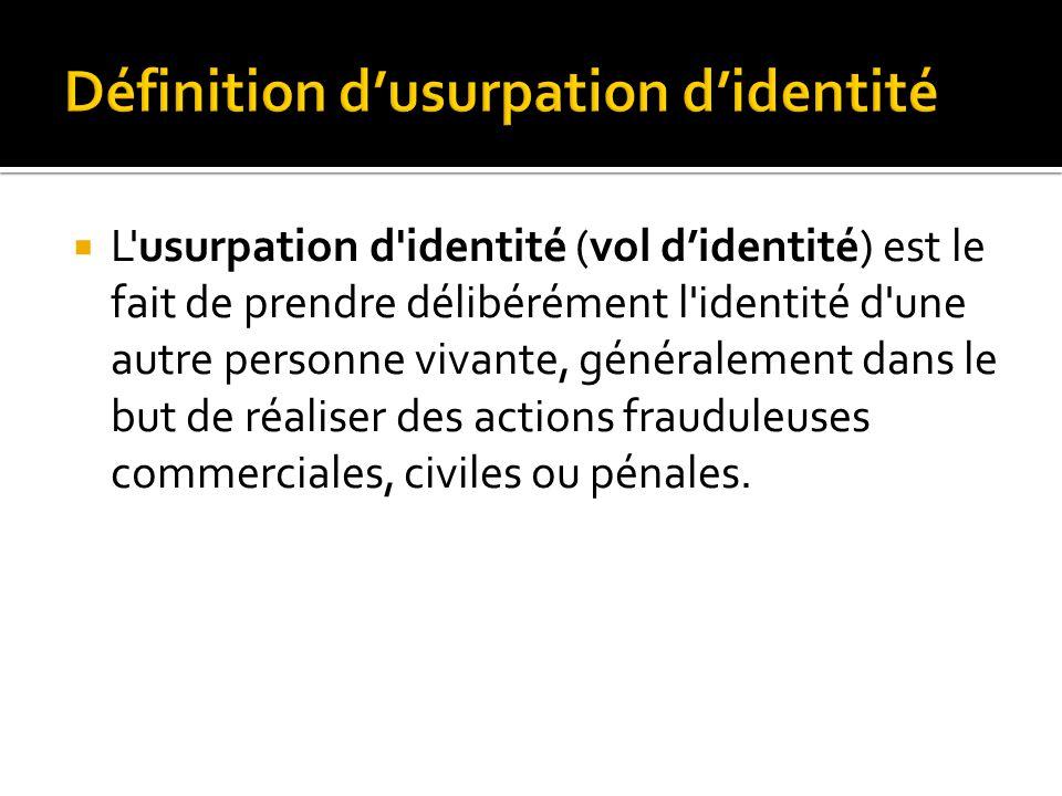 L'usurpation d'identité (vol didentité) est le fait de prendre délibérément l'identité d'une autre personne vivante, généralement dans le but de réali