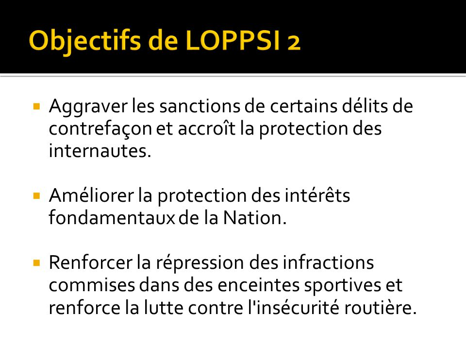Aggraver les sanctions de certains délits de contrefaçon et accroît la protection des internautes. Améliorer la protection des intérêts fondamentaux d