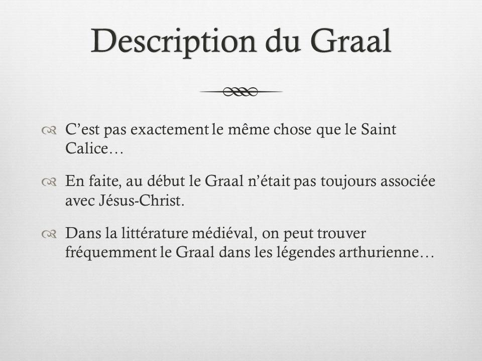 Description du GraalDescription du Graal Cest pas exactement le même chose que le Saint Calice… En faite, au début le Graal nétait pas toujours associ