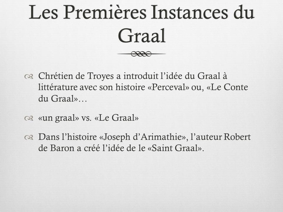 Les Premières Instances du Graal Chrétien de Troyes a introduit lidée du Graal à littérature avec son histoire «Perceval» ou, «Le Conte du Graal»… «un
