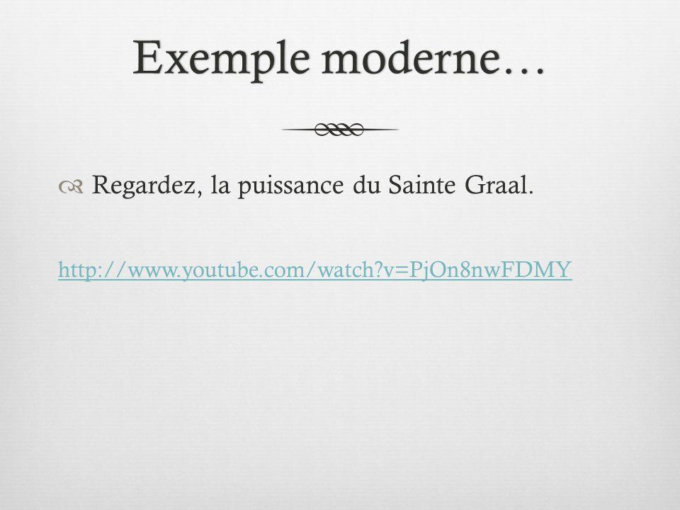 Exemple moderne…Exemple moderne… Regardez, la puissance du Sainte Graal. http://www.youtube.com/watch?v=PjOn8nwFDMY