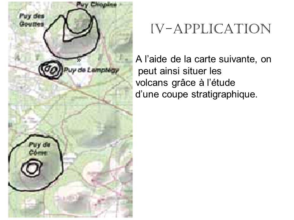 IV-Application » A laide de la carte suivante, on peut ainsi situer les volcans grâce à létude dune coupe stratigraphique.
