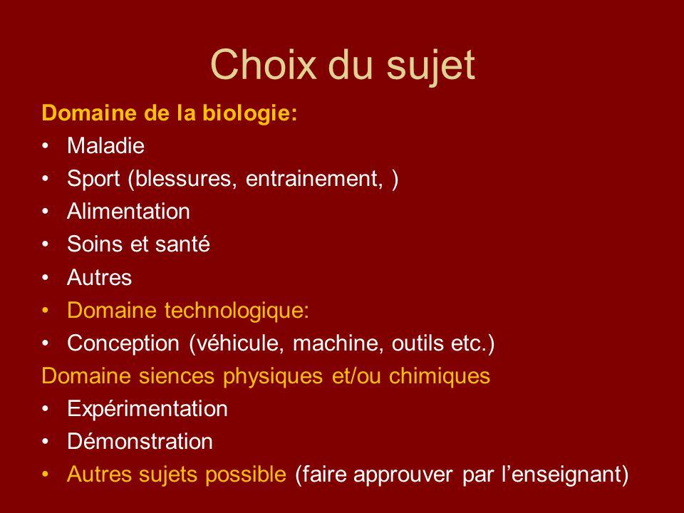 Choix du sujet Domaine de la biologie: Maladie Sport (blessures, entrainement, ) Alimentation Soins et santé Autres Domaine technologique: Conception