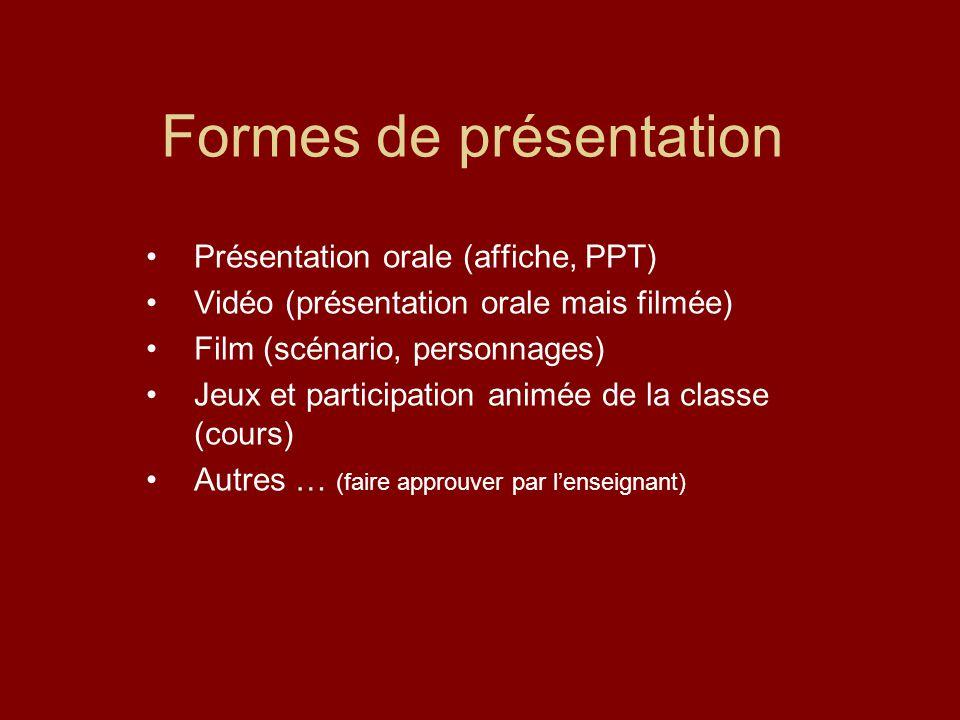 Formes de présentation Présentation orale (affiche, PPT) Vidéo (présentation orale mais filmée) Film (scénario, personnages) Jeux et participation ani