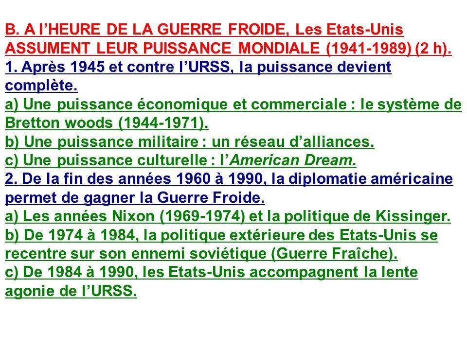 B. A lHEURE DE LA GUERRE FROIDE, Les Etats-Unis ASSUMENT LEUR PUISSANCE MONDIALE (1941-1989) (2 h). 1. Après 1945 et contre lURSS, la puissance devien
