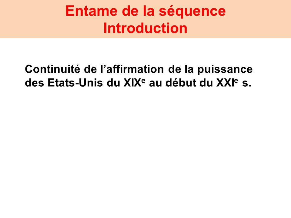 Entame de la séquence Introduction Continuité de laffirmation de la puissance des Etats-Unis du XIX e au début du XXI e s.