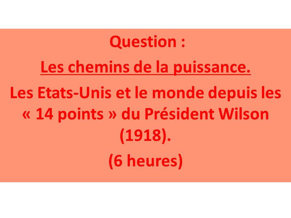 Question : Les chemins de la puissance. Les Etats-Unis et le monde depuis les « 14 points » du Président Wilson (1918). (6 heures)