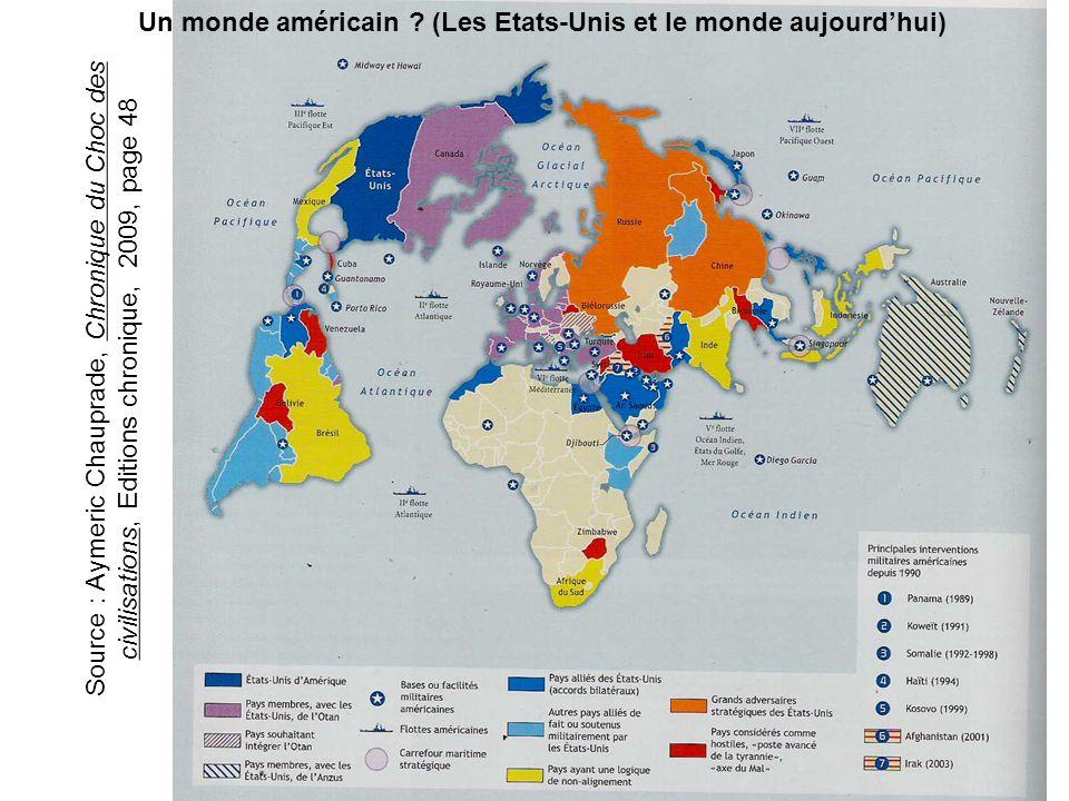 Un monde américain ? (Les Etats-Unis et le monde aujourdhui) Source : Aymeric Chauprade, Chronique du Choc des civilisations, Editions chronique, 2009