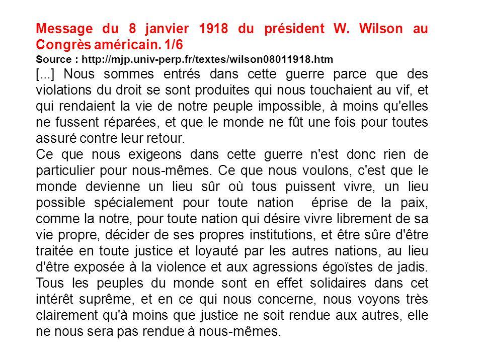 Message du 8 janvier 1918 du président W. Wilson au Congrès américain. 1/6 Source : http://mjp.univ-perp.fr/textes/wilson08011918.htm [...] Nous somme