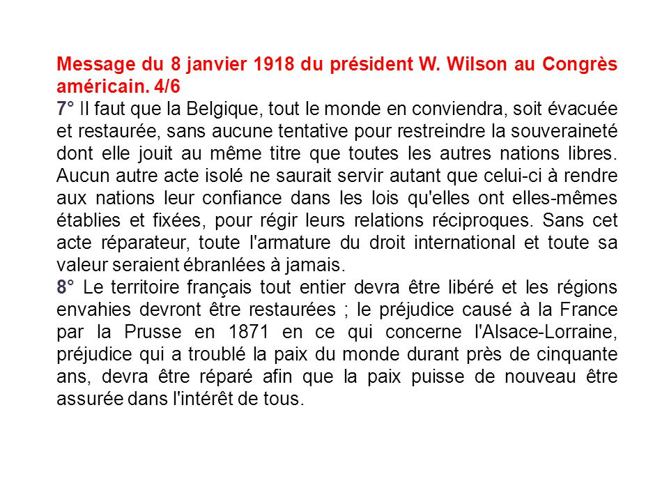 Message du 8 janvier 1918 du président W. Wilson au Congrès américain. 4/6 7° Il faut que la Belgique, tout le monde en conviendra, soit évacuée et re