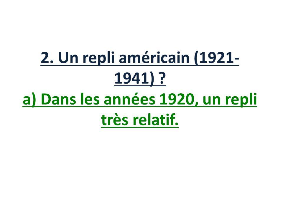 2. Un repli américain (1921- 1941) ? a) Dans les années 1920, un repli très relatif.