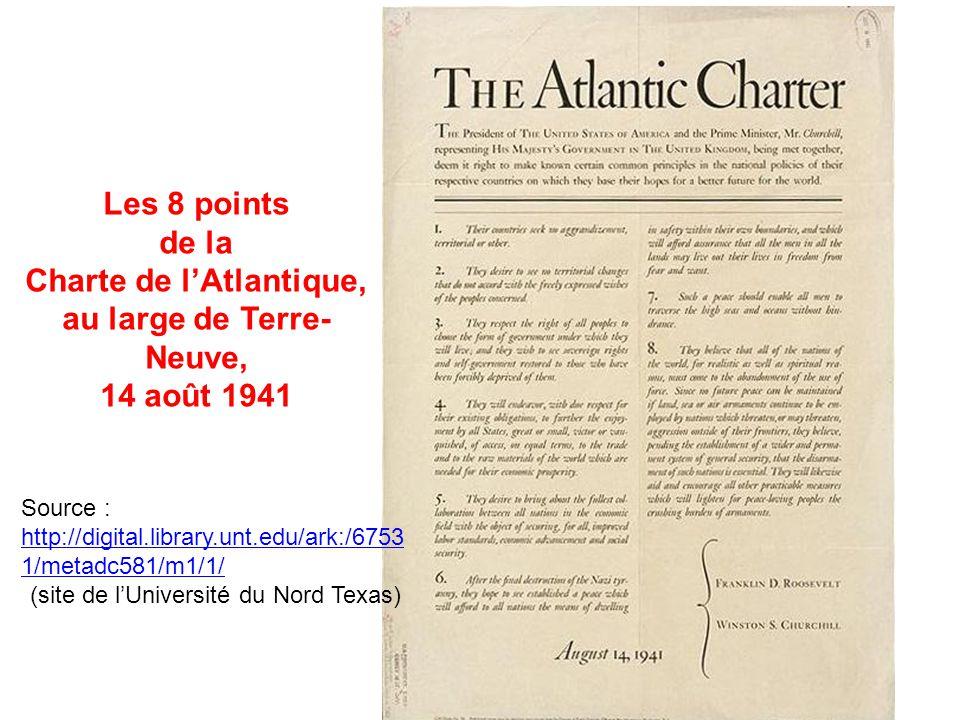 Les 8 points de la Charte de lAtlantique, au large de Terre- Neuve, 14 août 1941 Source : http://digital.library.unt.edu/ark:/6753 1/metadc581/m1/1/ h