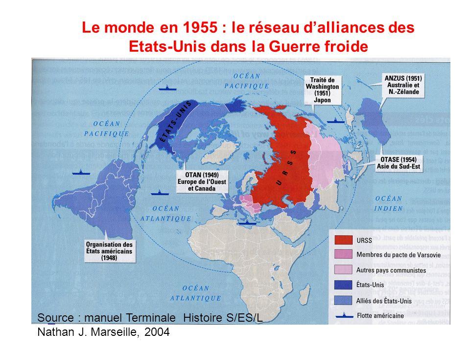Le monde en 1955 : le réseau dalliances des Etats-Unis dans la Guerre froide Source : manuel Terminale Histoire S/ES/L Nathan J. Marseille, 2004