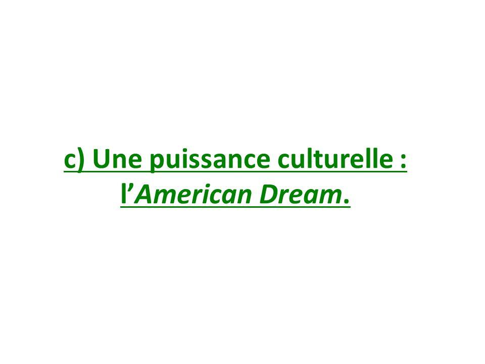 c) Une puissance culturelle : lAmerican Dream.