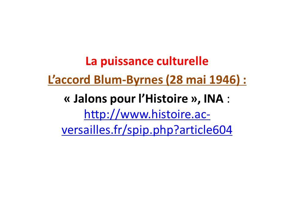 La puissance culturelle Laccord Blum-Byrnes (28 mai 1946) : « Jalons pour lHistoire », INA : http://www.histoire.ac- versailles.fr/spip.php?article604