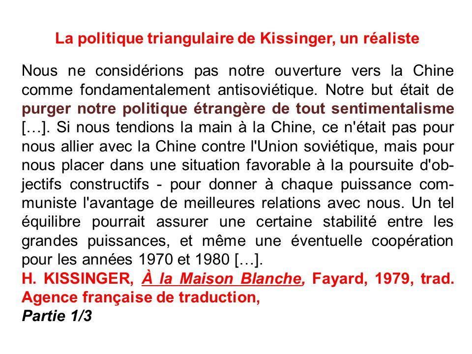 Nous ne considérions pas notre ouverture vers la Chine comme fondamentalement antisoviétique. Notre but était de purger notre politique étrangère de t