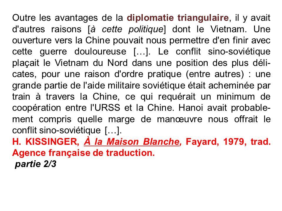 Outre les avantages de la diplomatie triangulaire, il y avait d'autres raisons [à cette politique] dont le Vietnam. Une ouverture vers la Chine pouvai