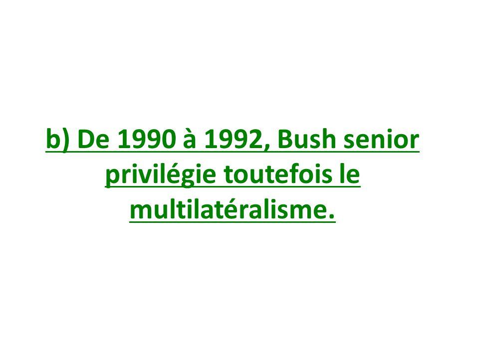 b) De 1990 à 1992, Bush senior privilégie toutefois le multilatéralisme.