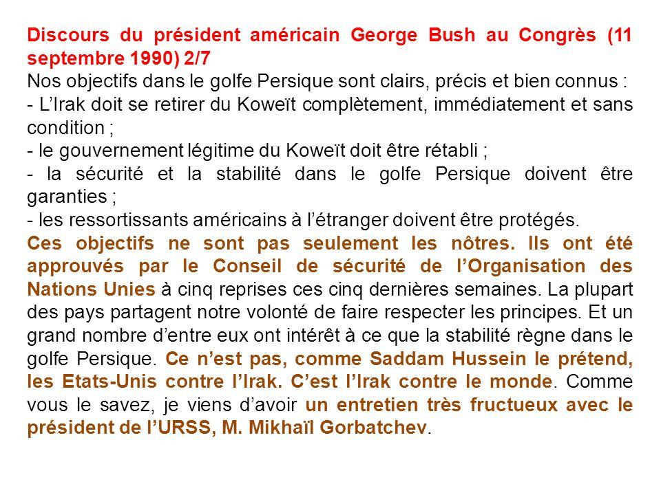Discours du président américain George Bush au Congrès (11 septembre 1990) 2/7 Nos objectifs dans le golfe Persique sont clairs, précis et bien connus