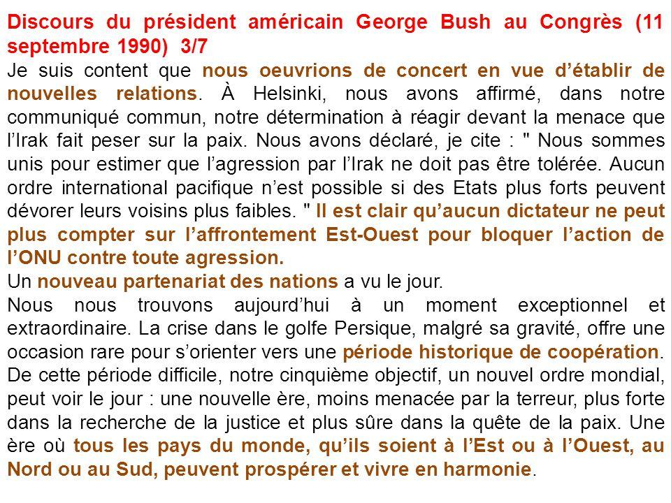 Discours du président américain George Bush au Congrès (11 septembre 1990) 3/7 Je suis content que nous oeuvrions de concert en vue détablir de nouvel