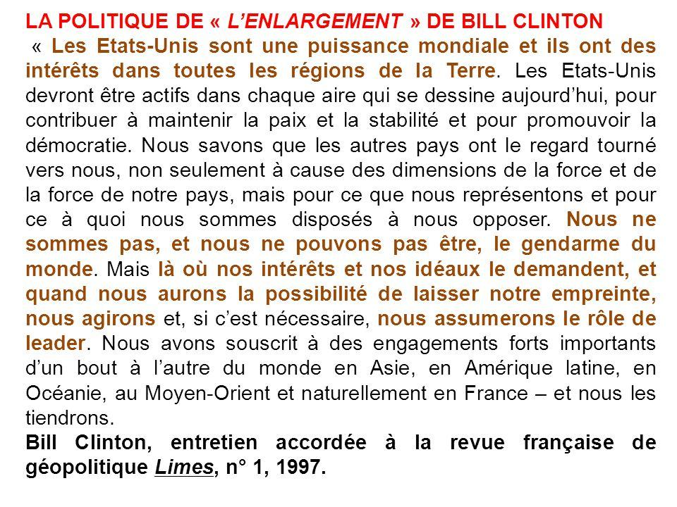 LA POLITIQUE DE « LENLARGEMENT » DE BILL CLINTON « Les Etats-Unis sont une puissance mondiale et ils ont des intérêts dans toutes les régions de la Te