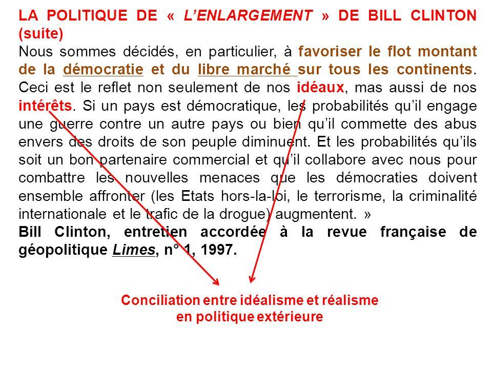 LA POLITIQUE DE « LENLARGEMENT » DE BILL CLINTON (suite) Nous sommes décidés, en particulier, à favoriser le flot montant de la démocratie et du libre