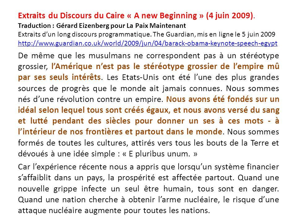Extraits du Discours du Caire « A new Beginning » (4 juin 2009). Traduction : Gérard Eizenberg pour La Paix Maintenant Extraits dun long discours prog