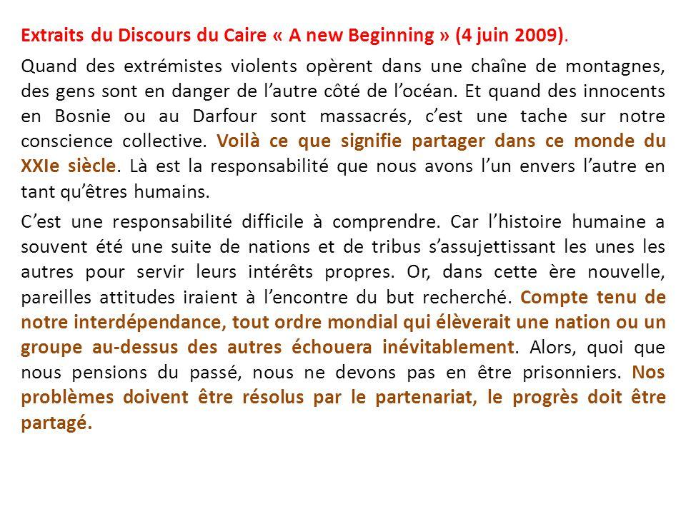 Extraits du Discours du Caire « A new Beginning » (4 juin 2009). Quand des extrémistes violents opèrent dans une chaîne de montagnes, des gens sont en