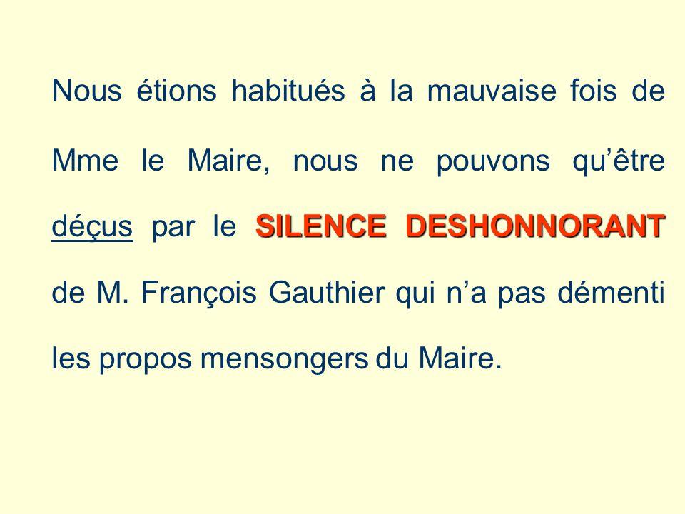 SILENCE DESHONNORANT Nous étions habitués à la mauvaise fois de Mme le Maire, nous ne pouvons quêtre déçus par le SILENCE DESHONNORANT de M.