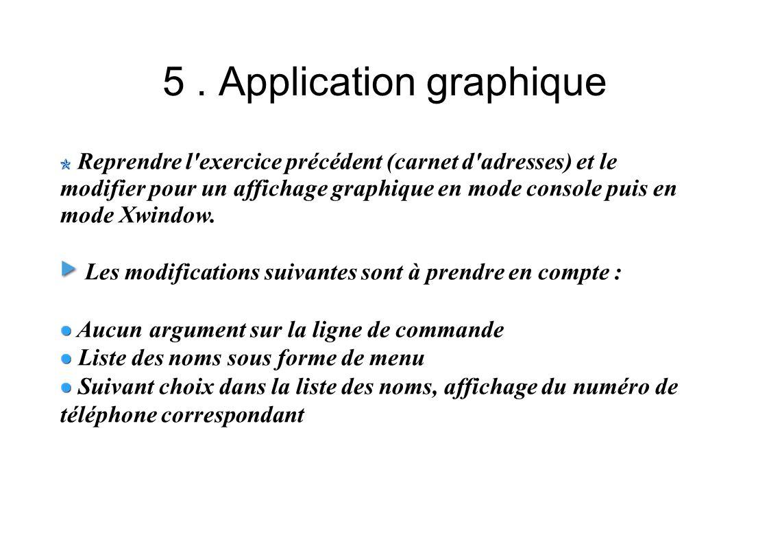 5. Application graphique Reprendre l'exercice précédent (carnet d'adresses) et le modifier pour un affichage graphique en mode console puis en mode Xw