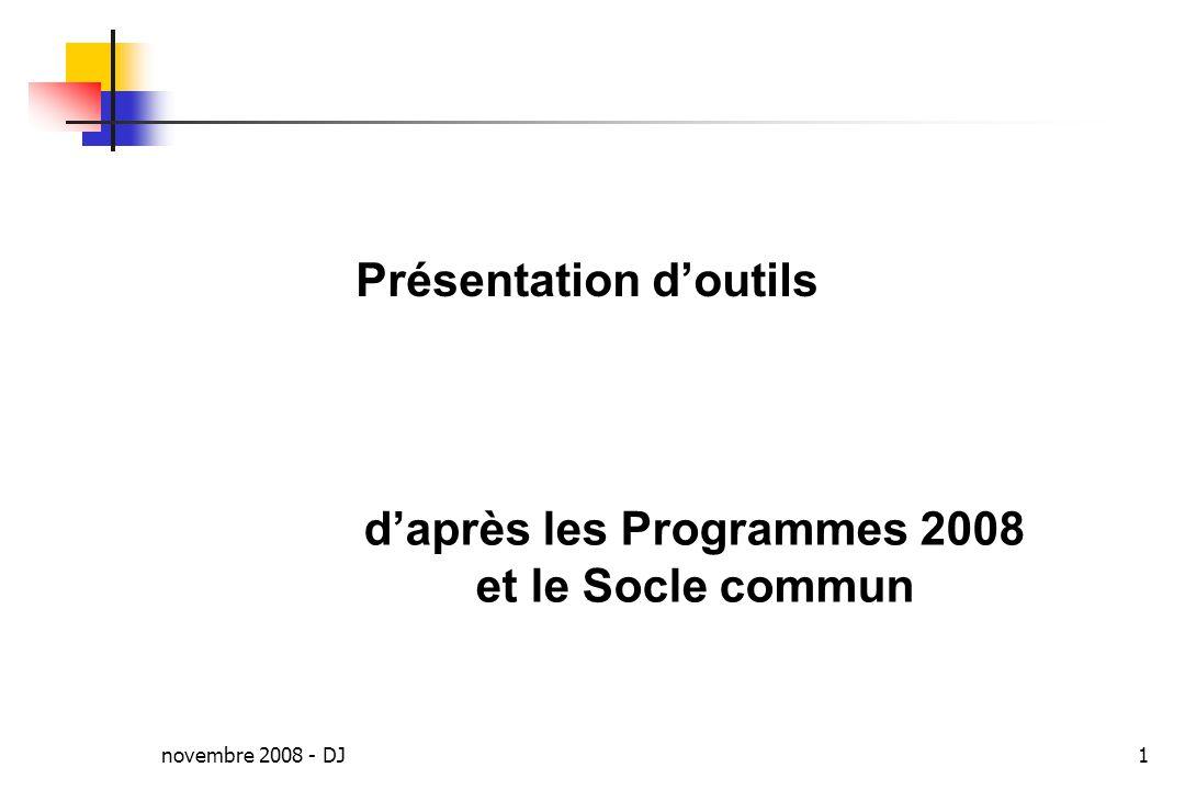 novembre 2008 - DJ1 daprès les Programmes 2008 et le Socle commun Présentation doutils