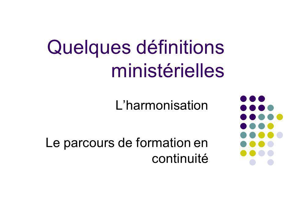 Quelques définitions ministérielles Lharmonisation Le parcours de formation en continuité