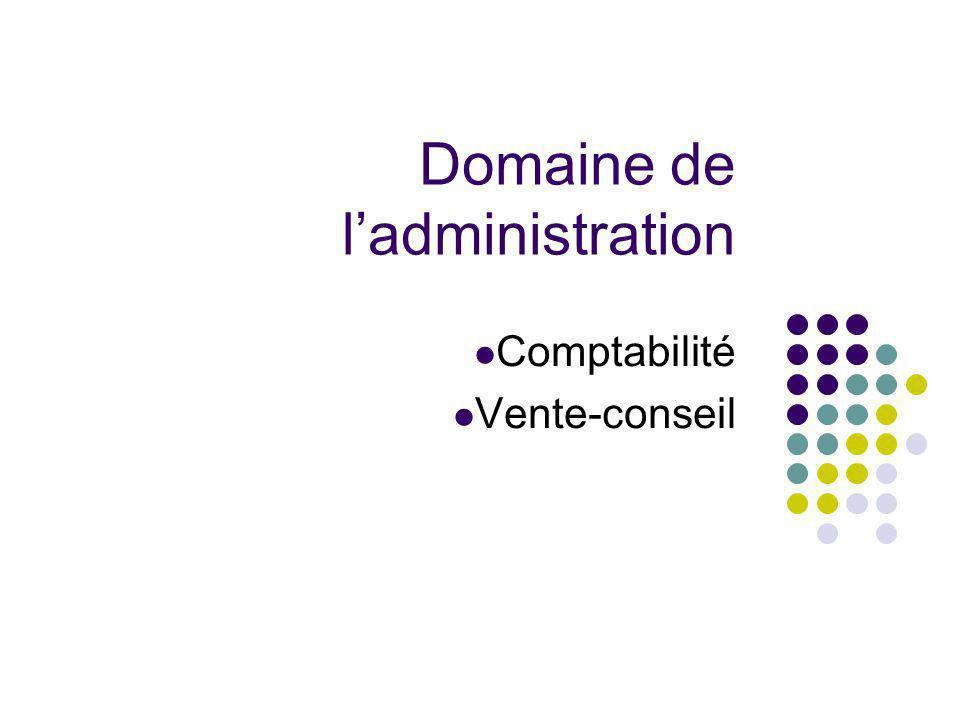 Domaine de ladministration Comptabilité Vente-conseil