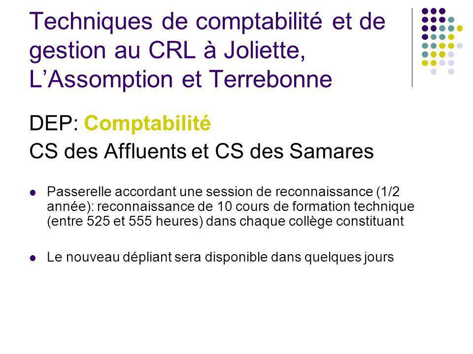 Techniques de comptabilité et de gestion au CRL à Joliette, LAssomption et Terrebonne DEP: Comptabilité CS des Affluents et CS des Samares Passerelle