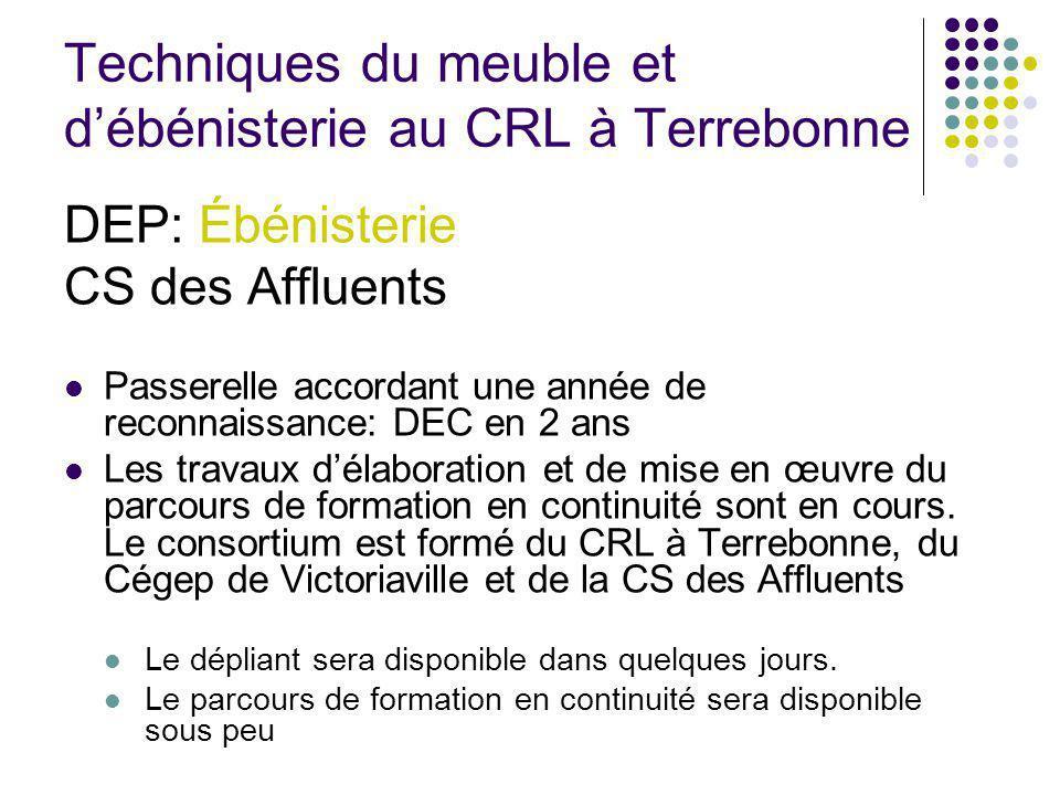 Techniques du meuble et débénisterie au CRL à Terrebonne DEP: Ébénisterie CS des Affluents Passerelle accordant une année de reconnaissance: DEC en 2